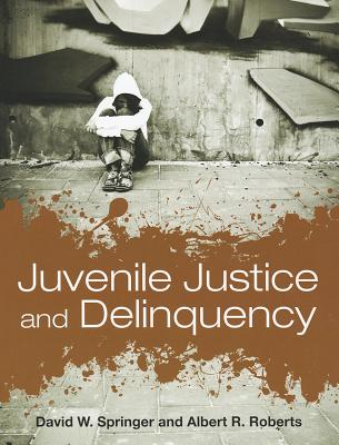 Juvenile Justice and Delinquency By Springer, David W. (EDT)/ Roberts, Albert R. (EDT)